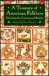 A Treasury Of American Folklore: Our Customs, Beliefs, And Traditions