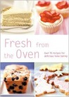 Fresh from the Oven: Over 70 Recipes for Delicious Home Baking