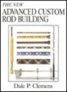 Advanced Custom Rod Building by Dale P. Clemens