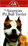 The American Pit Bull Terrier: An Owner's Guideto Ahappy Healthy Pet