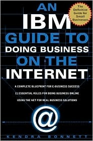 The IBM Guide to Doing Business on the Internet by Kendra R. Bonnett