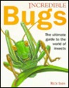 Incredible Bugs/Ultimate Guide to the World of Insects