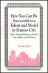 How You Can Be Successful as a Talent and Model in Kansas City: The Ultimate Resource Guide for Adults and Children