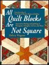 All Quilt Blocks Are Not Square: Innovative Piecing and Quilting of Hexagons, Triangles, Curves, and More