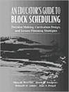 An Educator's Guide To Block Scheduling: Decision Making, Curriculum Design, And Lesson Planning Strategies