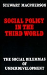 Social Policy in the Third World: The Social Dilemmas of Underdevelopment