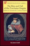 The Rise & Fall of the Powhatan Empire by James Axtell