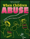 When Children Abuse: Group Treatment Strat for Children with Impulse Cntrl Prblms