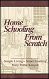 Home Schooling from Scratch: Simple Living, Super Learning