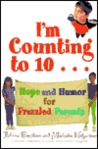 I'm Counting to 10...: Hope and Humor for Frazzled Parents