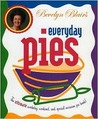 Bevelyn Blair's Everyday Pies: The Ultimate Workday, Weekend, and Special Occasion Pie Book