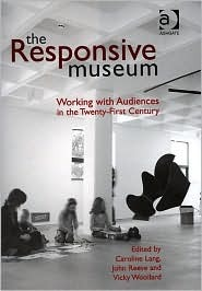 The Responsive Museum: Working with Audiences in the Twenty-First Century