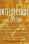 Intellectual Capital: Realizing Your Company's True Value by Finding Its Hidden Brainpower