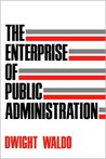 The Enterprise of Public Administration: A Summary View