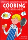 Cooking for Beginners (Usborne Cookery School)