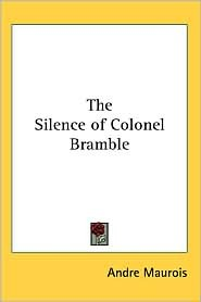 The Silence of Colonel Bramble by André Maurois