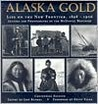 Alaska Gold: Life on the New Frontier 1899-1906