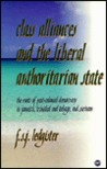 Class Alliances and the Liberal Authoritarian State: The Roots of Post-Colonial Democracy in Jamaica, Trinidad and Tobago, and Surinam