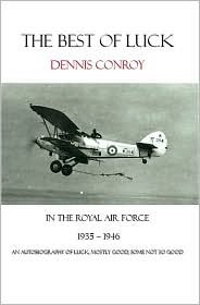 The Best of Luck, in the Royal Air Force 1935-1946 by Dennis Conroy