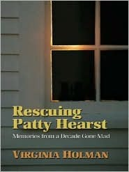 Rescuing Patty Hearst by Virginia Holman