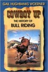Cowboy Up!: The History of Bull Riding