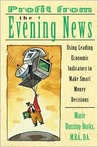 Profit from the Evening News: Using Leading Economic Indicators to Make Smart Money Decisions