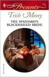 The Spaniard's Blackmailed Bride by Trish Morey