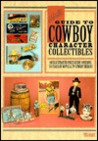 Hake's Guide to Cowboy Character Collectibles: An Illustrated Price Guide Covering 50 Years of Movie and TV Cowboy Heroes