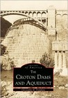 The Croton Dams and Aqueduct by Christopher R. Tompkins