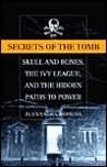 Secrets of the Tomb: Skull and Bones, the Ivy League and the Hidden Paths of Power