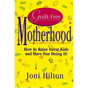 Guilt Free Motherhood by Joni Hilton