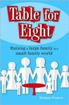 Table for Eight: Raising a Large Family in a Small-Family World