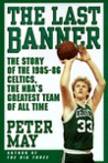 The Last Banner: The Story of the 1985-86 Celtics, the NBA's Greatest Team of All Time