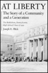 At Liberty: The Story of a Community and a Generation: The Bethlehem, Pennsylvania, High School Class of 1952