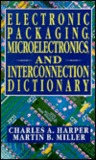 Electronic Packaging, Microelectronics, And Interconnection Dictionary