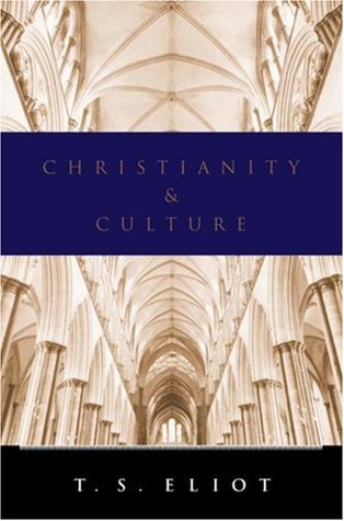 Christianity and Culture: The Idea of a Christian Society and Notes Towards the Definition of Culture