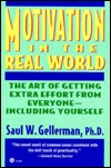 Motivation in the Real World: The Art of Getting Extra Effort from Everyone--Including Yourself