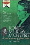 Robert Murray M'Cheyne: A Good Minister of Jesus Christ