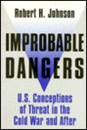 Improbable Dangers: U.S. Conceptions of Threat in the Cold War and After
