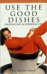 Use the Good Dishes: Finding Joy in Everyday Life