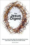 The Jesus Digest: What You Never Knew about the Everyday Life of Jesus: Learn What It Was Like to Live When He Did