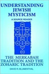 Understanding Jewish Mysticism: A Source Reader : The Merkabah Tradition and the Zoharic Tradition: 001