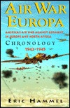 Air War Europa: America's Air War Against Germany in Europe and North Africa Chronology 1942-1945: Americas Air War Against Germany in Europe and North Africa Chronology 1942-1945