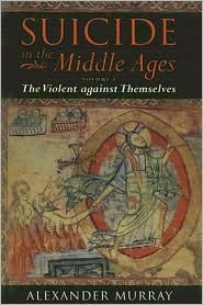 Suicide in the Middle Ages I: The Violent Against Themselves