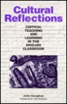 Cultural Reflections: Critical Teaching and Learning in the English Classroom