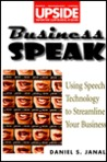 Business Speak: Using Speech Technology to Streamline Your Business (Wiley/Upside Series)