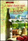 Cadogan Guides Lazy Days Out in the Loire (The Lazy Days Series)