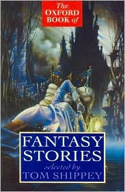 The Oxford Book of Fantasy Stories by Tom Shippey