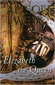 Elizabeth, The Queen by Alison Weir