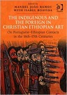 The Indigenous and the Foreign in Christian Ethiopian Art: On Portuguese-Ethiopian Contacts in the 16th-17th Centuries: Papers from the Fifth International Conference on the History of Ethiopian Art (Arrabida, 26-30 November 1999)
